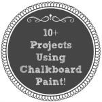 10+ Projects Using Chalkboard Paint!