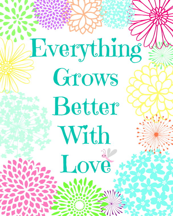 Everything Grows Better With Love - Free Printable at www.mom4real.com
