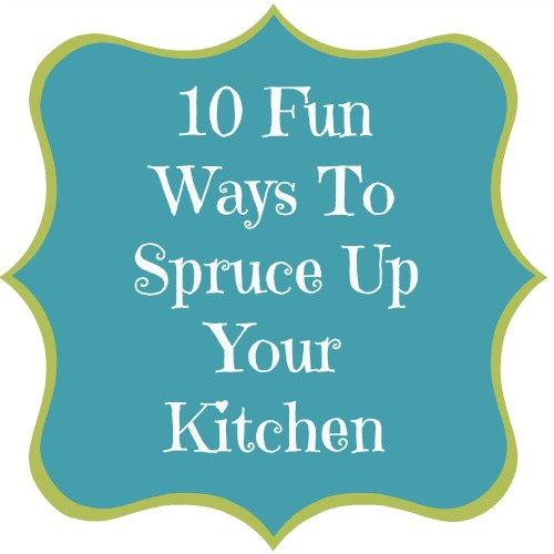 10 Fun Ways To Spruce Up Your Kitchen at www.mom4real.com