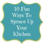10 Fun Ways To Spruce Up Your Kitchen!