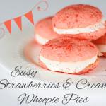 Easy Strawberries & Cream Whoopie Pies
