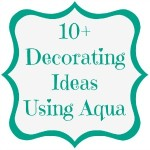 Decorating Ideas ~ Aqua Love