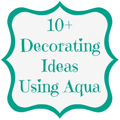 10+ Decorating Ideas Using Aqua at www.mom4real.com