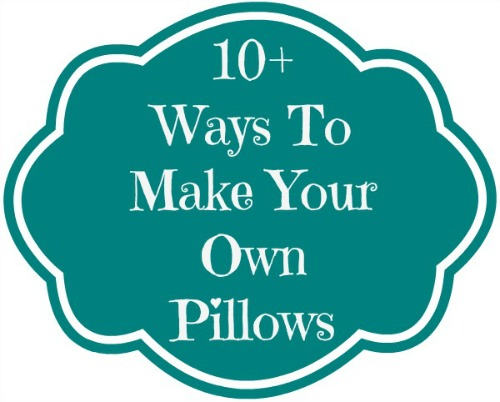 10+ Ways To Make Your Own Pillows