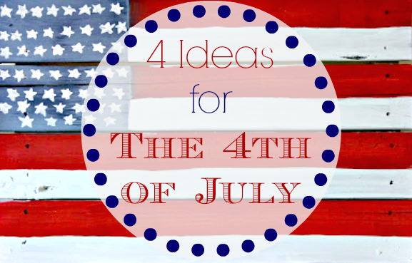 4 Ideas for the 4th of July