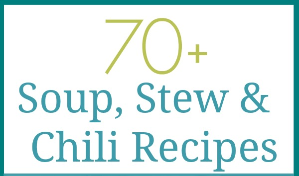70+ Soup, Stew and  Recipes