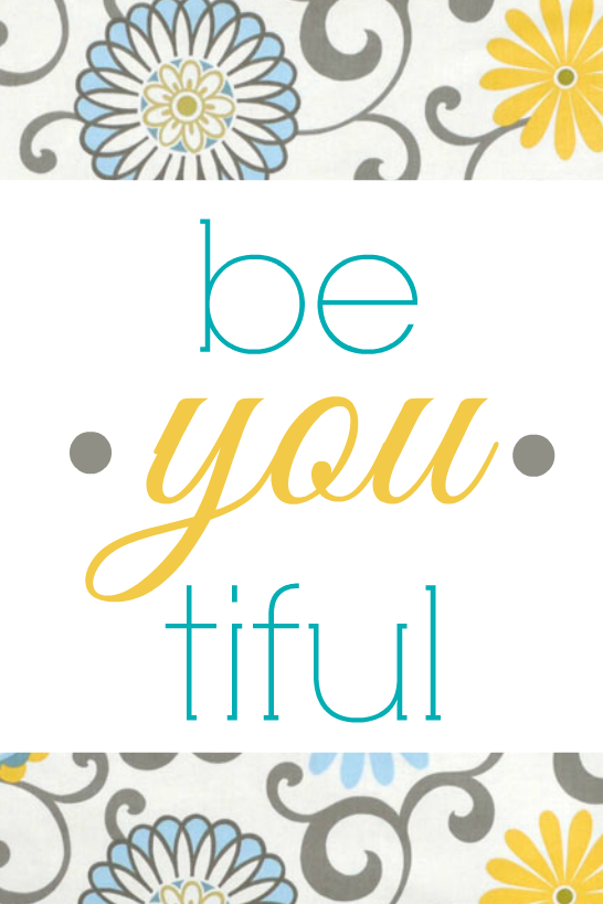beyoutiful be you tiful printable