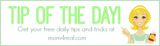 Tip of the Day ... a new tip every week day at mom4real.com
