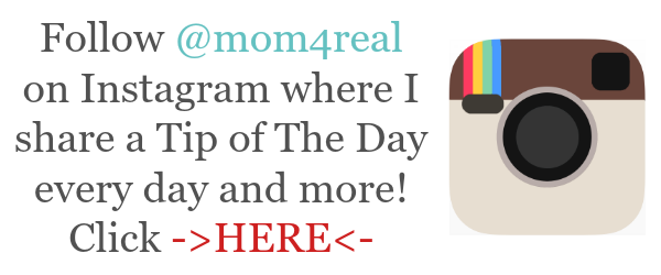 Follow @mom4real on Instagram to see a Tip Of The Day everyday! Tons of home tips, cooking trips and so much more...you can share yours too!