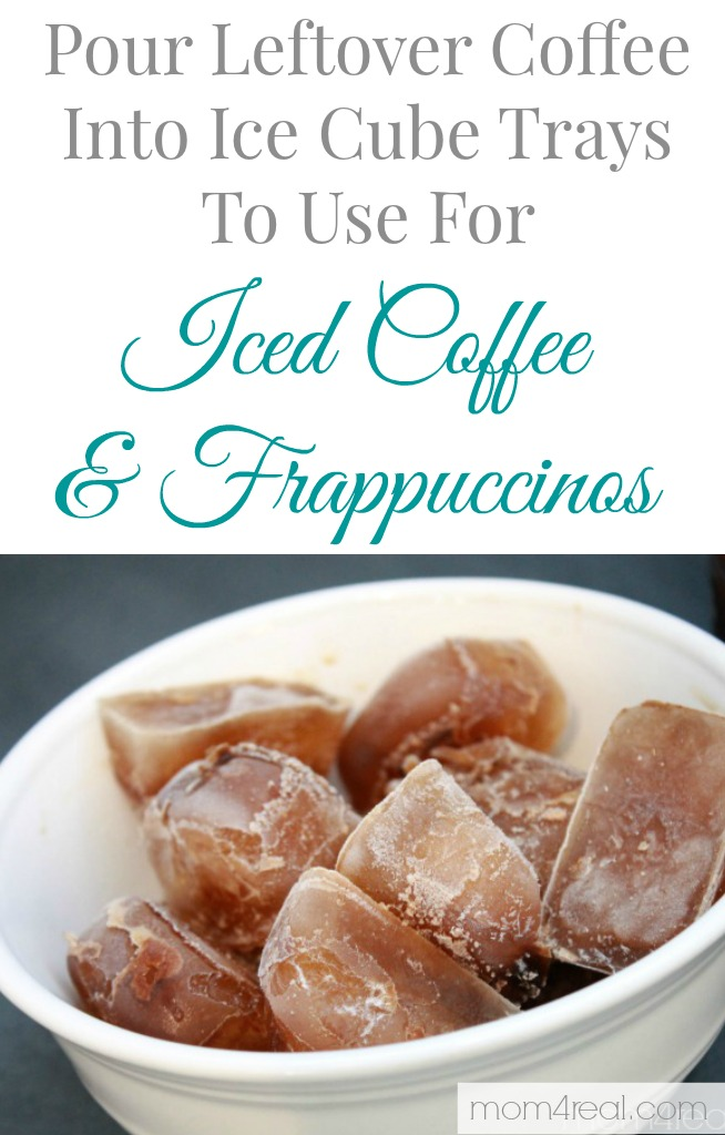 Pour leftover coffee into ice cube trays to use for Iced Coffee and Frappuccinos later! Find this tip and many more at mom4real.com