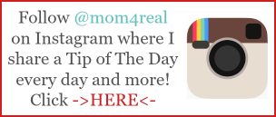 Follow @mom4real on Instagram for Tip Of The Day every day!