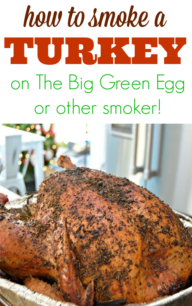 How To Cook a Smoked Turkey On The Big Green Egg Or Other Smoker